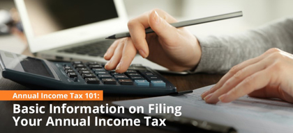 Annual Income Tax 101: Basic Information on Filing Your Annual Income Tax
