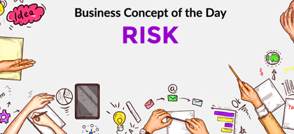 Risk - Business concept of the day