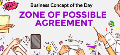 Zone of Possible Agreement - Business concept of the day
