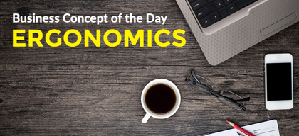 Ergonomics - Business concept of the day