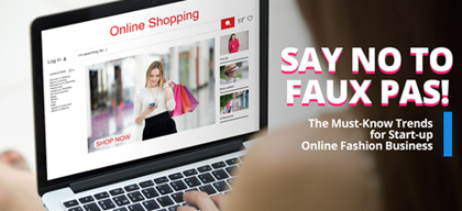 Say No to Faux Pas! The Must-Know Trends for Start-up Online Fashion Businesses