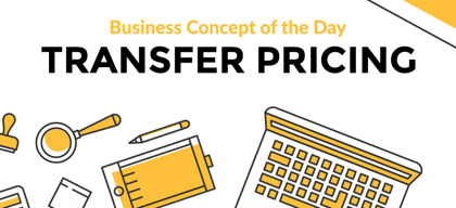 Transfer Pricing - Business concept of the day