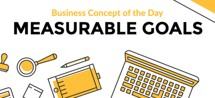 Measurable Goals - Business concept of the day