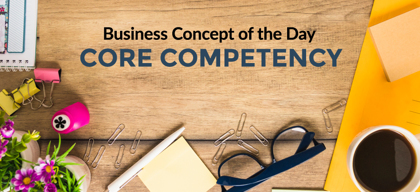 Core Competency: Business concept of the day