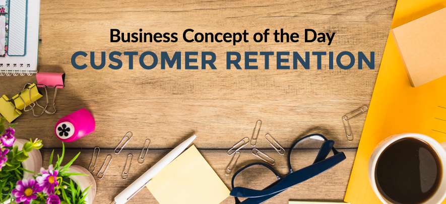 Customer Retention - Business concept of the day