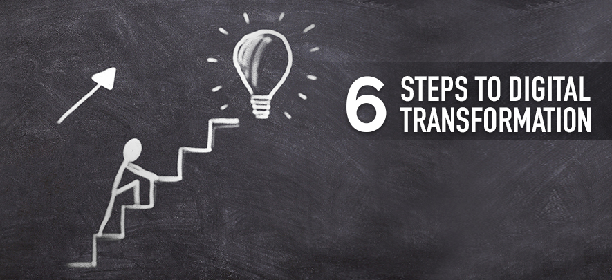 Embrace digital transformation with these 6 steps