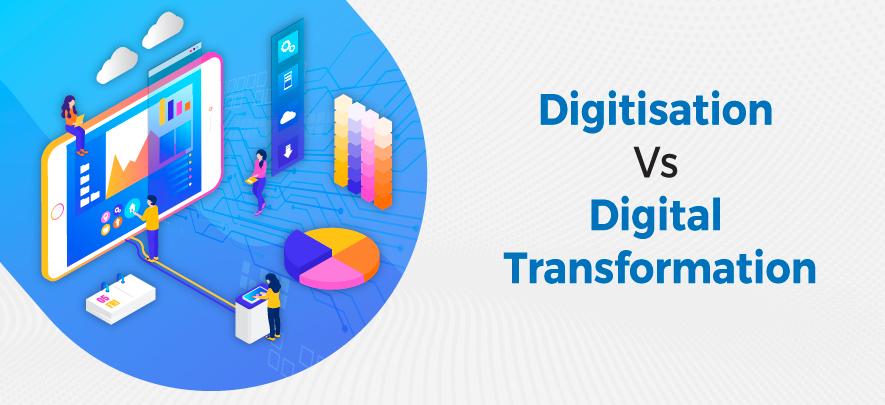 Difference between Digitisation & Digital Transformation