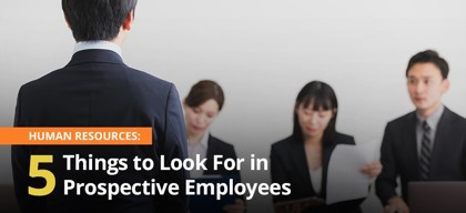 Human Resoruces: 5 Things to Look For in Prospective Employees