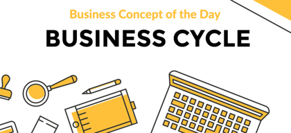 Business Cycle - Business concept of the day