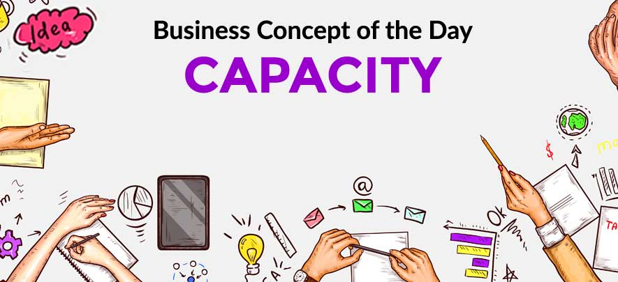Capacity - Business concept of the day