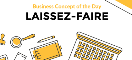 Laissez-Faire - Business concept of the day
