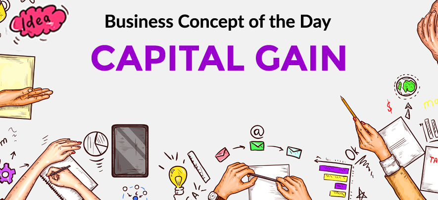 Capital Gain - Business concept of the day