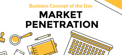 Market Penetration - Business concept of the day