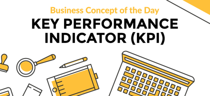 Key Performance Indicator (KPI) - Business concept of the day
