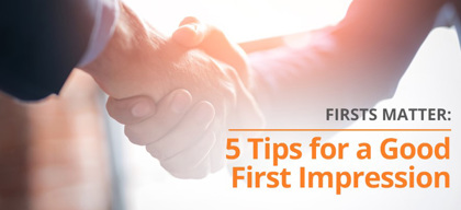 Firsts Matter: 5 Tips for a Good First Impression