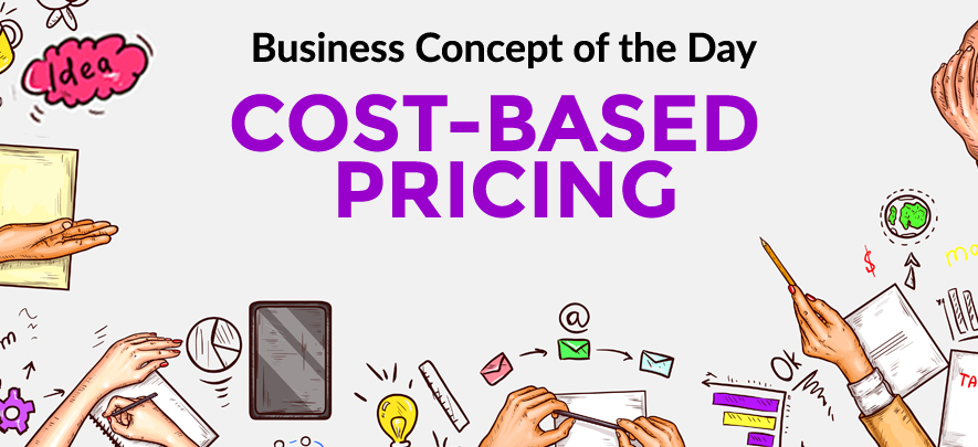 Cost-Based Pricing - Business concept of the day