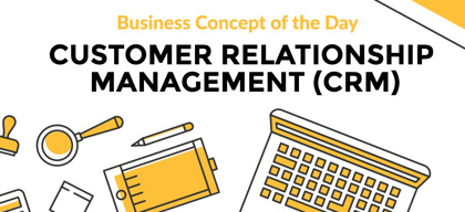 Customer Relationship Management (CRM) - Business concept of the day