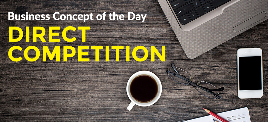 Direct Competition - Business concept of the day