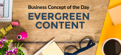 Evergreen Content - Business concept of the day