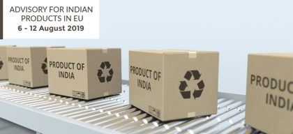 Advisory for Indian products in EU: 6 – 12 August 2019
