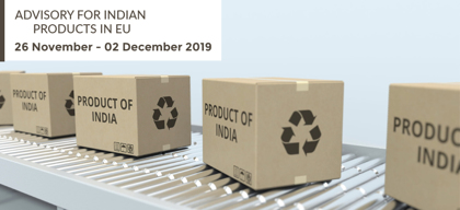 Advisory for Indian products in EU: 26 November – 2 December, 2019