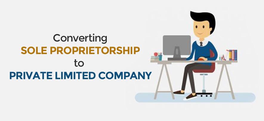 How to convert a sole proprietorship into Private Limited Company?