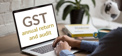 GST annual return and audit related considerations