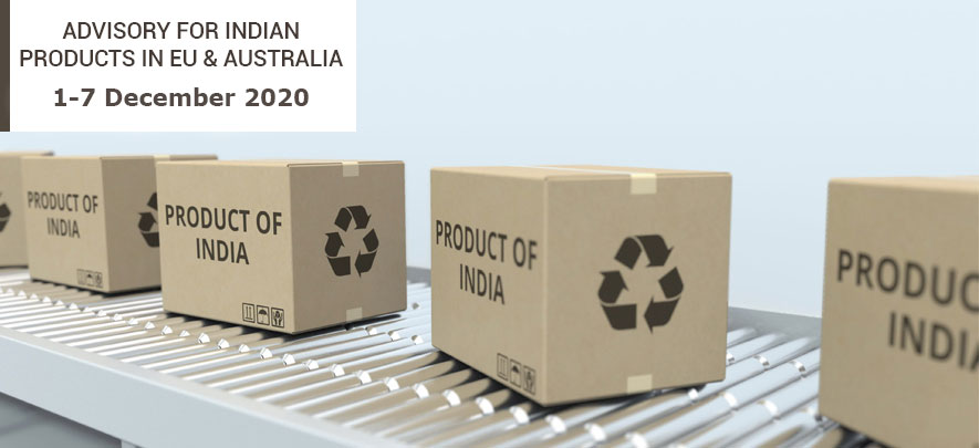 Advisory for Indian products in EU & Australia:  1 - 7 December 2020