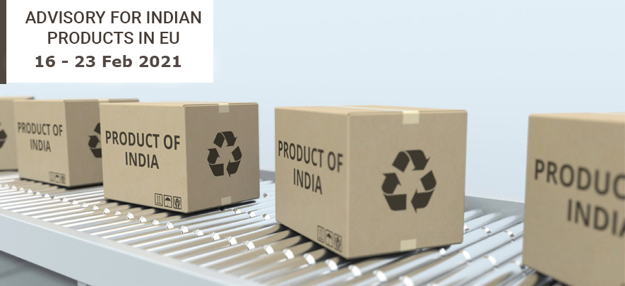 Advisory for Indian products in EU: 16 - 23 February 2021